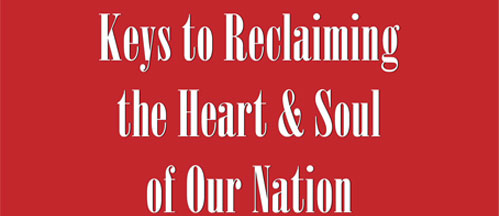 Keys to Reclaiming the Heart & Soul of Our Nation